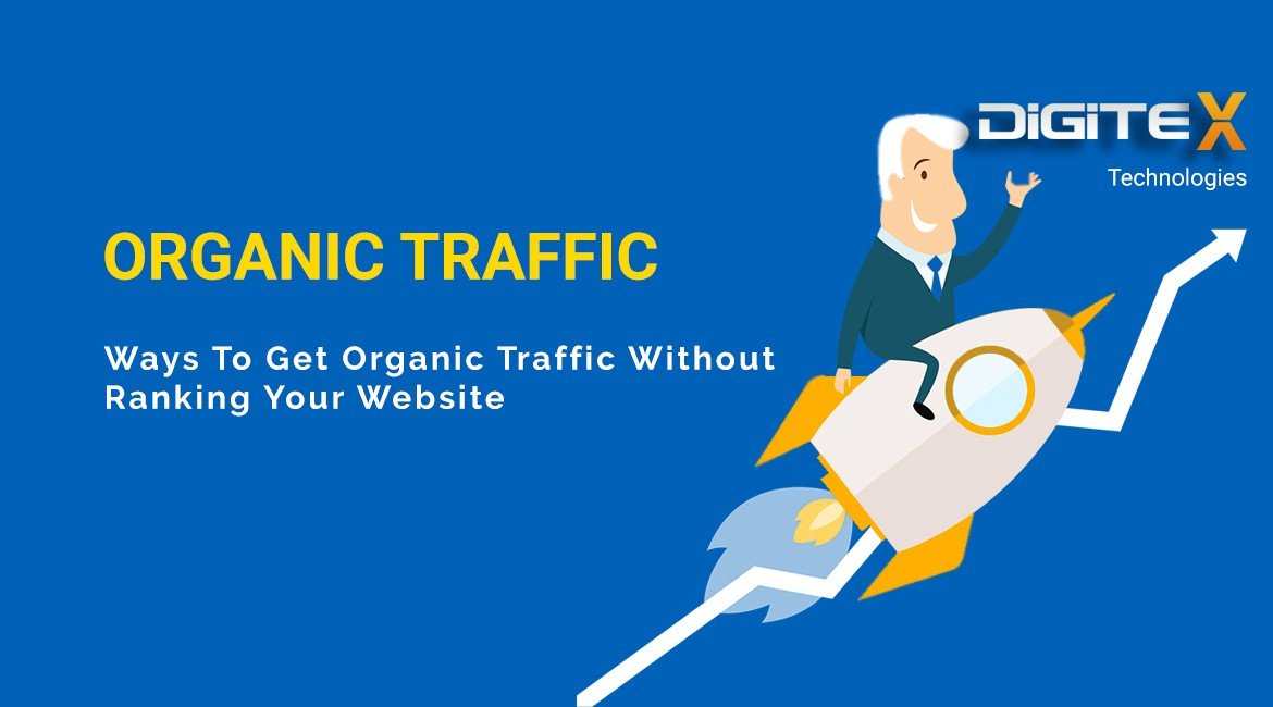 Ways To Get Organic Traffic Without Ranking Your Website