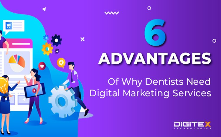 6 Advantages Of Why Dentists Need Digital Marketing Services